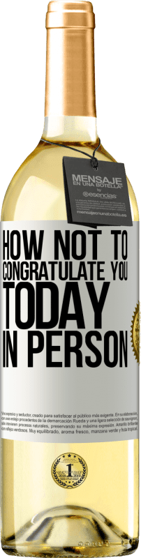 24,95 € Free Shipping | White Wine WHITE Edition How not to congratulate you today, in person White Label. Customizable label Young wine Harvest 2020 Verdejo