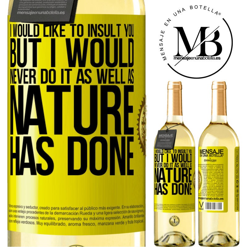 24,95 € Free Shipping | White Wine WHITE Edition I would like to insult you, but I would never do it as well as nature has done Yellow Label. Customizable label Young wine Harvest 2020 Verdejo