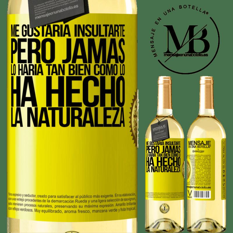 24,95 € Envío gratis | Vino Blanco Edición WHITE Me gustaría insultarte, pero jamás lo haría tan bien como lo ha hecho la naturaleza Etiqueta Amarilla. Etiqueta personalizable Vino joven Cosecha 2020 Verdejo