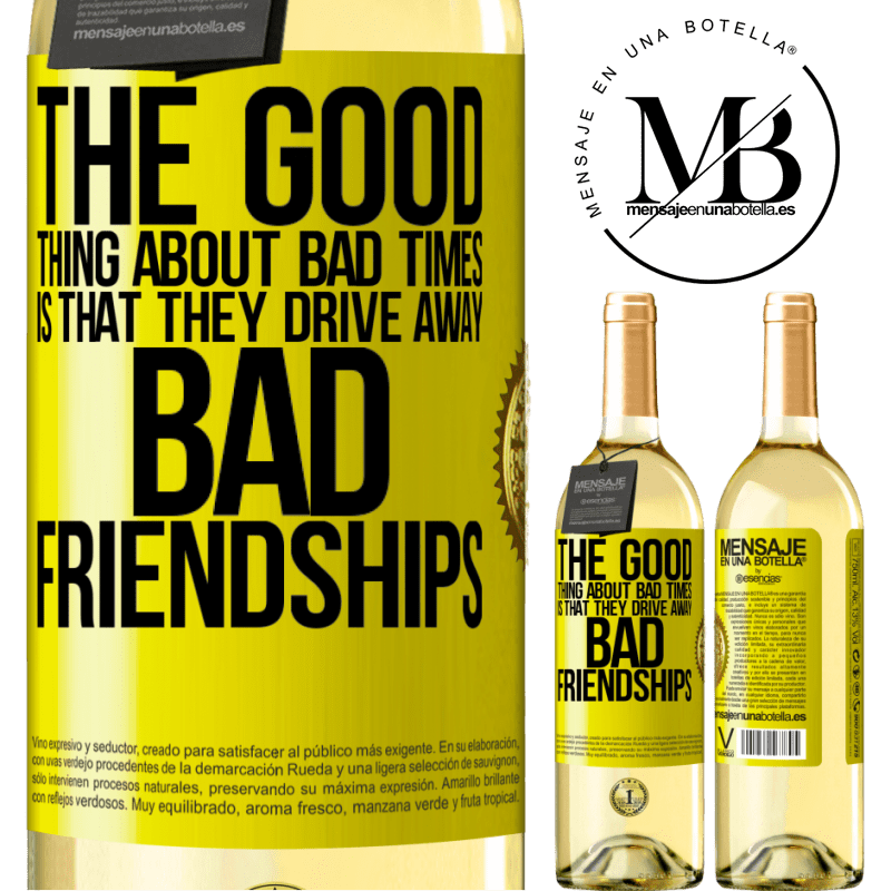 24,95 € Free Shipping | White Wine WHITE Edition The good thing about bad times is that they drive away bad friendships Yellow Label. Customizable label Young wine Harvest 2020 Verdejo