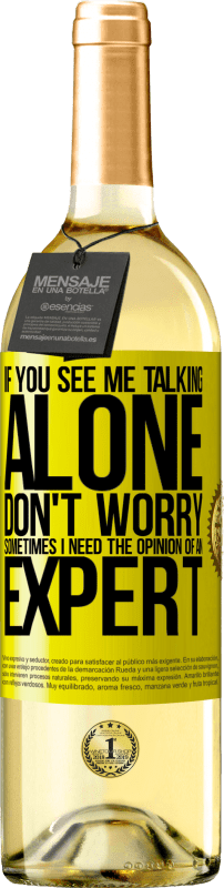 24,95 € Free Shipping   White Wine WHITE Edition If you see me talking alone, don't worry. Sometimes I need the opinion of an expert Yellow Label. Customizable label Young wine Harvest 2020 Verdejo