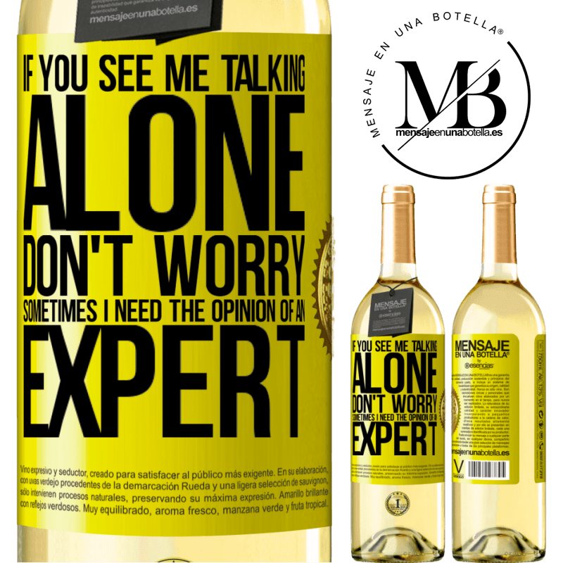 24,95 € Free Shipping | White Wine WHITE Edition If you see me talking alone, don't worry. Sometimes I need the opinion of an expert Yellow Label. Customizable label Young wine Harvest 2020 Verdejo