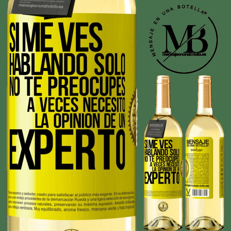 24,95 € Envoi gratuit | Vin blanc Édition WHITE Si vous me voyez parler seul, ne vous inquiétez pas. Parfois j'ai besoin de l'avis d'un expert Étiquette Jaune. Étiquette personnalisable Vin jeune Récolte 2020 Verdejo
