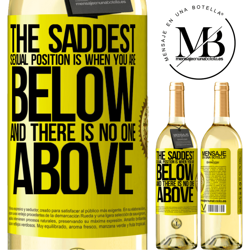 24,95 € Free Shipping | White Wine WHITE Edition The saddest sexual position is when you are below and there is no one above Yellow Label. Customizable label Young wine Harvest 2020 Verdejo