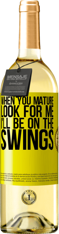 24,95 € Free Shipping   White Wine WHITE Edition When you mature look for me. I'll be on the swings Yellow Label. Customizable label Young wine Harvest 2020 Verdejo