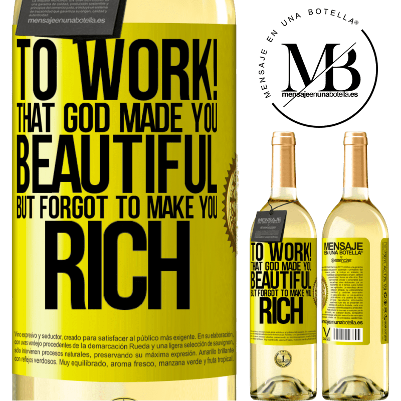 24,95 € Free Shipping | White Wine WHITE Edition to work! That God made you beautiful, but forgot to make you rich Yellow Label. Customizable label Young wine Harvest 2020 Verdejo
