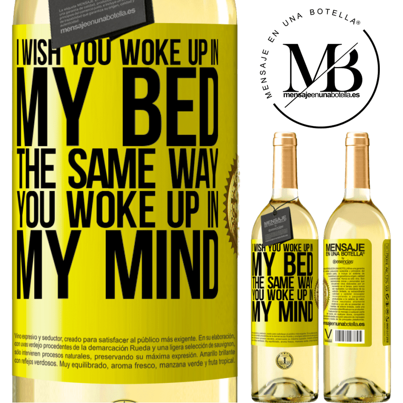 24,95 € Free Shipping | White Wine WHITE Edition I wish you woke up in my bed the same way you woke up in my mind Yellow Label. Customizable label Young wine Harvest 2020 Verdejo