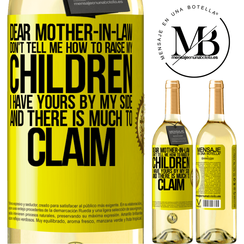 24,95 € Free Shipping | White Wine WHITE Edition Dear mother-in-law, don't tell me how to raise my children. I have yours by my side and there is much to claim Yellow Label. Customizable label Young wine Harvest 2020 Verdejo