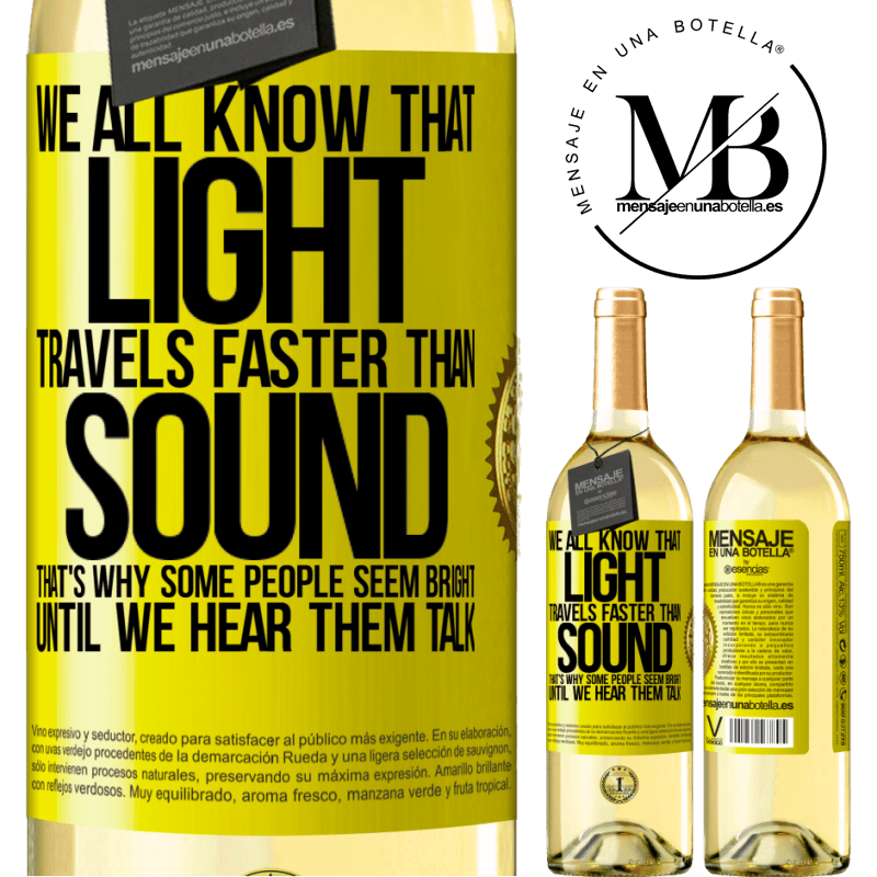 24,95 € Free Shipping   White Wine WHITE Edition We all know that light travels faster than sound. That's why some people seem bright until we hear them talk Yellow Label. Customizable label Young wine Harvest 2020 Verdejo