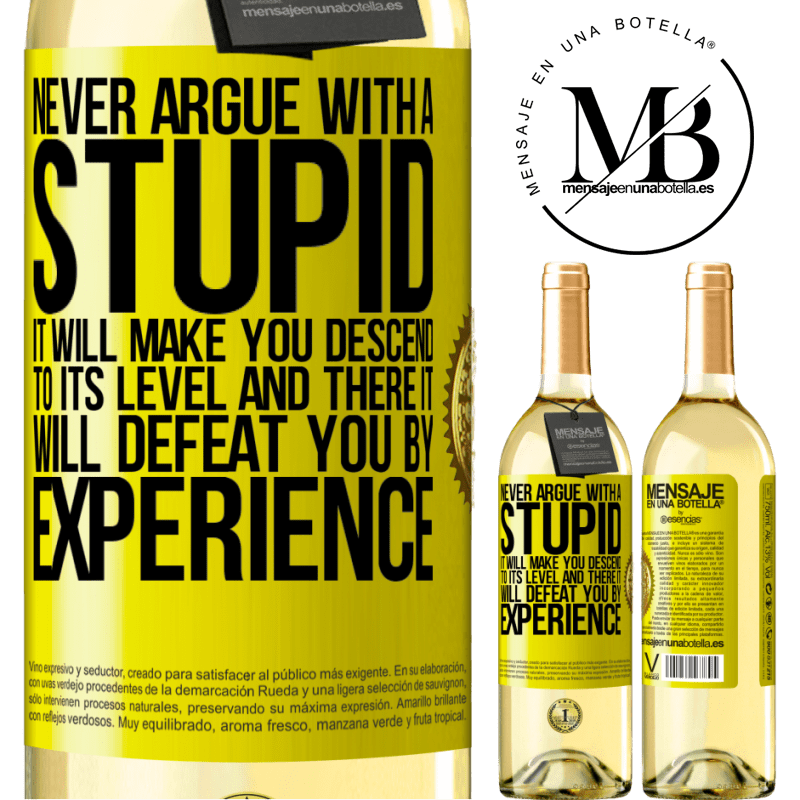 24,95 € Free Shipping | White Wine WHITE Edition Never argue with a stupid. It will make you descend to its level and there it will defeat you by experience Yellow Label. Customizable label Young wine Harvest 2020 Verdejo
