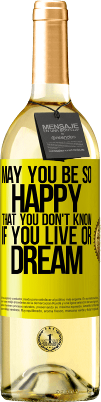 24,95 € Free Shipping | White Wine WHITE Edition May you be so happy that you don't know if you live or dream Yellow Label. Customizable label Young wine Harvest 2020 Verdejo