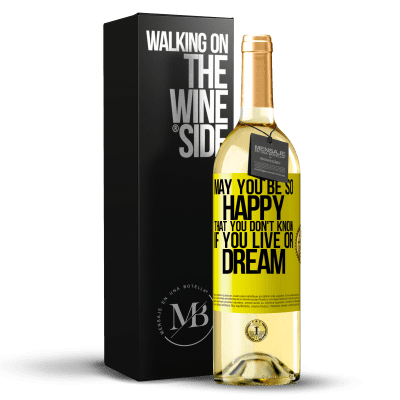 «May you be so happy that you don't know if you live or dream» WHITE Edition