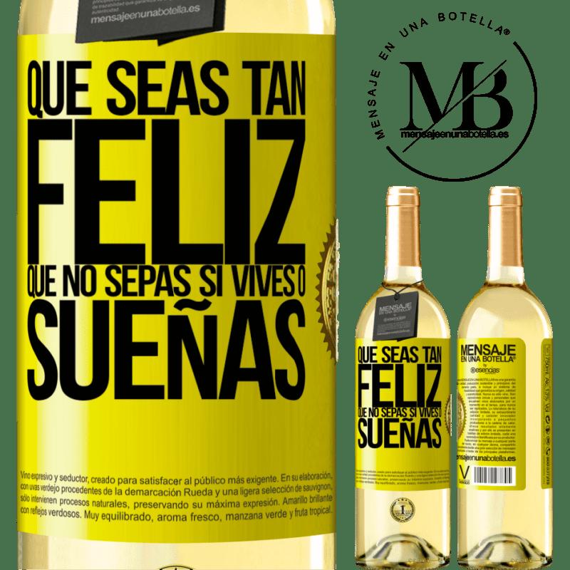 24,95 € Envoi gratuit | Vin blanc Édition WHITE Puissiez-vous être si heureux que vous ne savez pas si vous vivez ou rêvez Étiquette Jaune. Étiquette personnalisable Vin jeune Récolte 2020 Verdejo