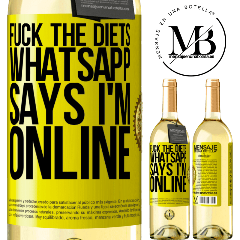 24,95 € Free Shipping | White Wine WHITE Edition Fuck the diets, whatsapp says I'm online Yellow Label. Customizable label Young wine Harvest 2020 Verdejo