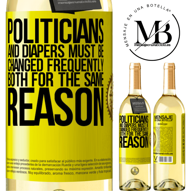 24,95 € Free Shipping | White Wine WHITE Edition Politicians and diapers must be changed frequently. Both for the same reason Yellow Label. Customizable label Young wine Harvest 2020 Verdejo