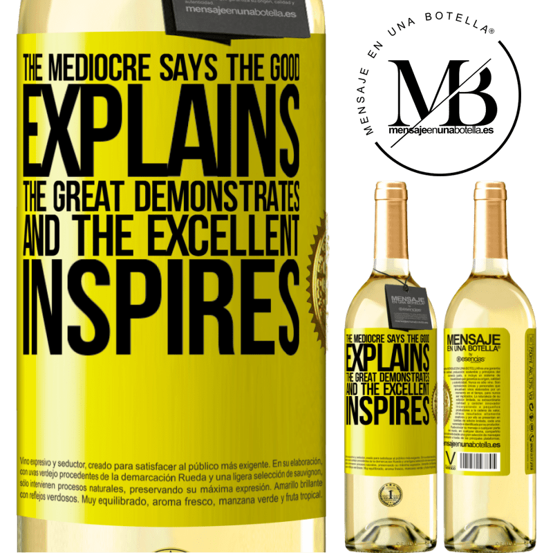 24,95 € Free Shipping | White Wine WHITE Edition The mediocre says, the good explains, the great demonstrates and the excellent inspires Yellow Label. Customizable label Young wine Harvest 2020 Verdejo