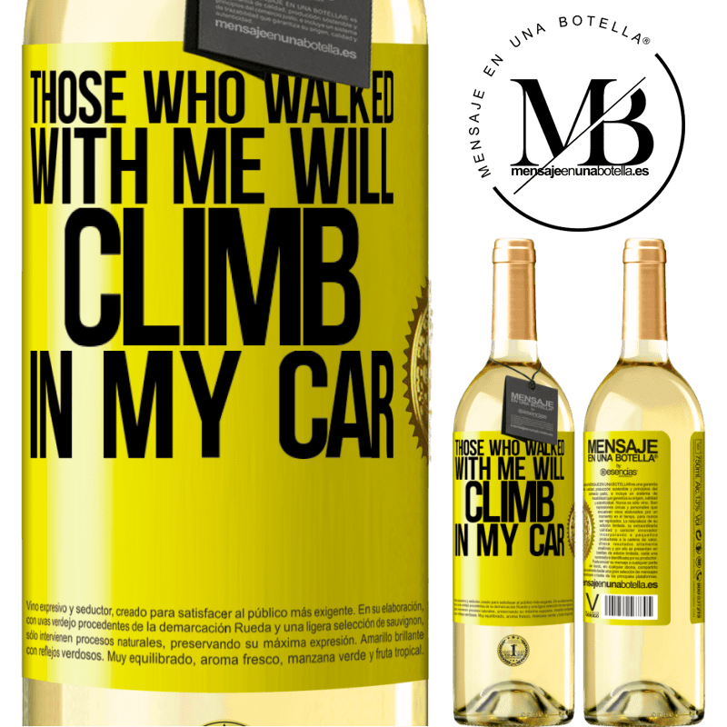 24,95 € Free Shipping | White Wine WHITE Edition Those who walked with me will climb in my car Yellow Label. Customizable label Young wine Harvest 2020 Verdejo