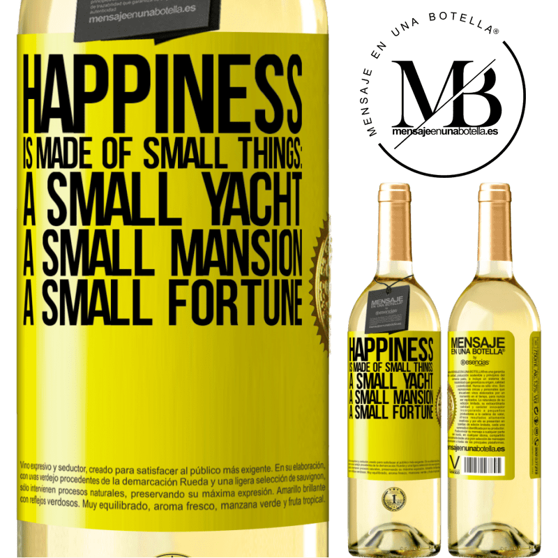 24,95 € Free Shipping   White Wine WHITE Edition Happiness is made of small things: a small yacht, a small mansion, a small fortune Yellow Label. Customizable label Young wine Harvest 2020 Verdejo