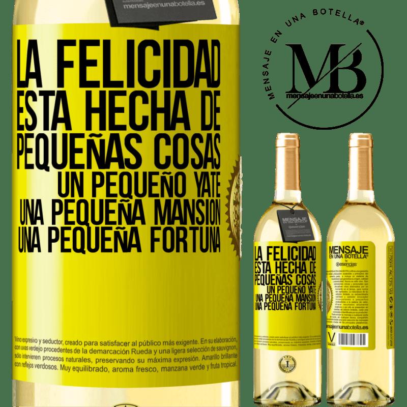 24,95 € Envío gratis | Vino Blanco Edición WHITE La felicidad está hecha de pequeñas cosas: un pequeño yate, una pequeña mansión, una pequeña fortuna Etiqueta Amarilla. Etiqueta personalizable Vino joven Cosecha 2020 Verdejo
