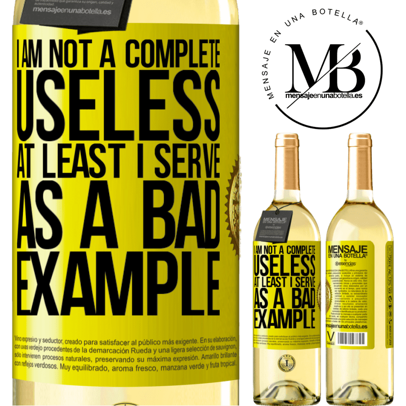 24,95 € Free Shipping   White Wine WHITE Edition I am not a complete useless ... At least I serve as a bad example Yellow Label. Customizable label Young wine Harvest 2020 Verdejo