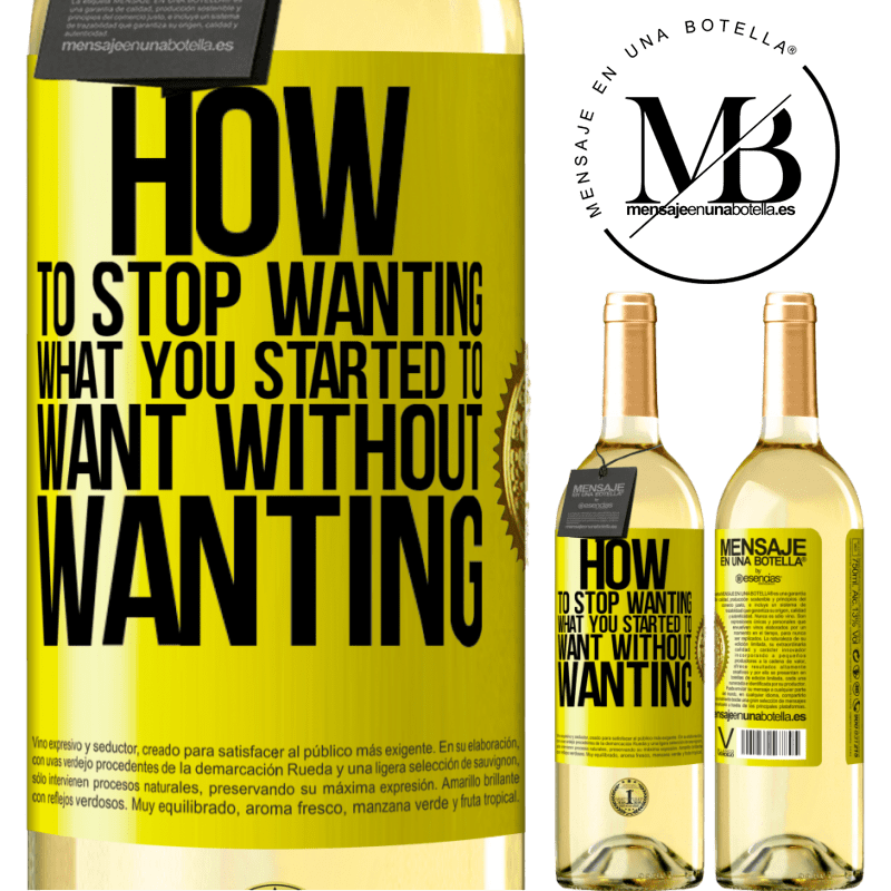 24,95 € Free Shipping   White Wine WHITE Edition How to stop wanting what you started to want without wanting Yellow Label. Customizable label Young wine Harvest 2020 Verdejo