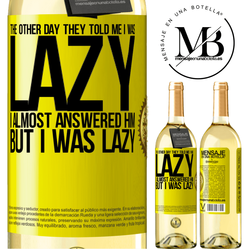 24,95 € Free Shipping | White Wine WHITE Edition The other day they told me I was lazy, I almost answered him, but I was lazy Yellow Label. Customizable label Young wine Harvest 2020 Verdejo