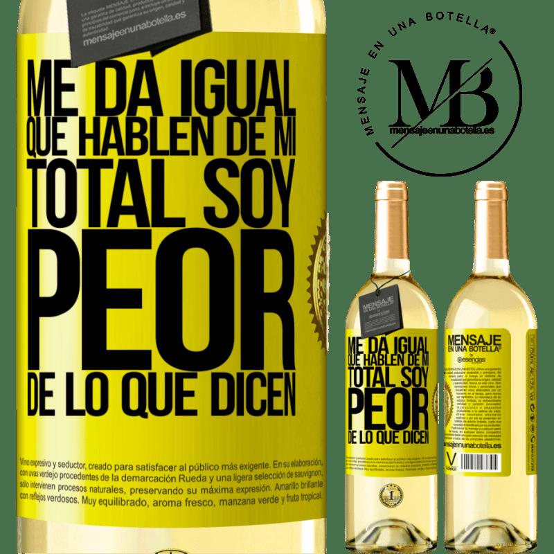 24,95 € Envío gratis | Vino Blanco Edición WHITE Me da igual que hablen de mí, total soy peor de lo que dicen Etiqueta Amarilla. Etiqueta personalizable Vino joven Cosecha 2020 Verdejo