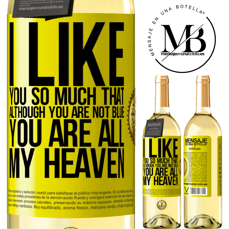 24,95 € Free Shipping | White Wine WHITE Edition I like you so much that, although you are not blue, you are all my heaven Yellow Label. Customizable label Young wine Harvest 2020 Verdejo
