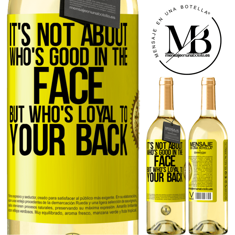 24,95 € Free Shipping   White Wine WHITE Edition It's not about who's good in the face, but who's loyal to your back Yellow Label. Customizable label Young wine Harvest 2020 Verdejo