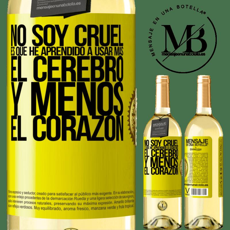 24,95 € Envío gratis | Vino Blanco Edición WHITE No soy cruel, es que he aprendido a usar más el cerebro y menos el corazón Etiqueta Amarilla. Etiqueta personalizable Vino joven Cosecha 2020 Verdejo