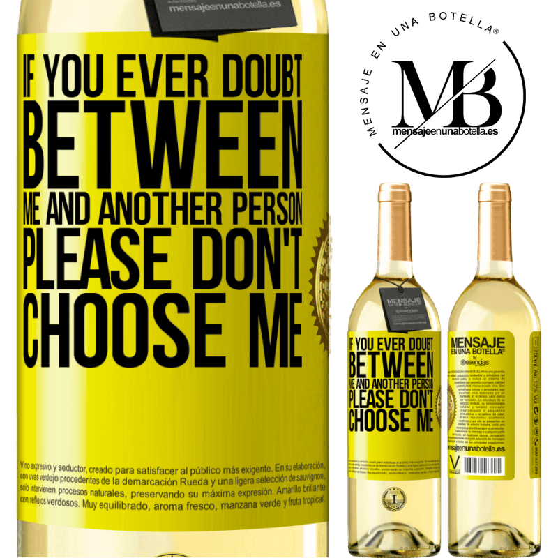 24,95 € Free Shipping | White Wine WHITE Edition If you ever doubt between me and another person, please don't choose me Yellow Label. Customizable label Young wine Harvest 2020 Verdejo