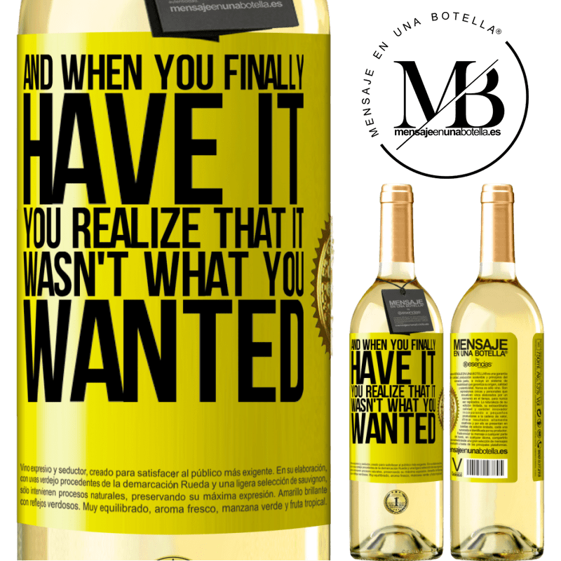 24,95 € Free Shipping | White Wine WHITE Edition And when you finally have it, you realize that it wasn't what you wanted Yellow Label. Customizable label Young wine Harvest 2020 Verdejo