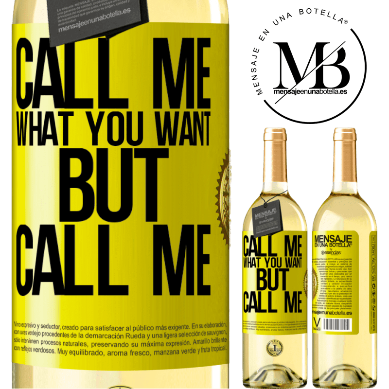 24,95 € Free Shipping | White Wine WHITE Edition Call me what you want, but call me Yellow Label. Customizable label Young wine Harvest 2020 Verdejo