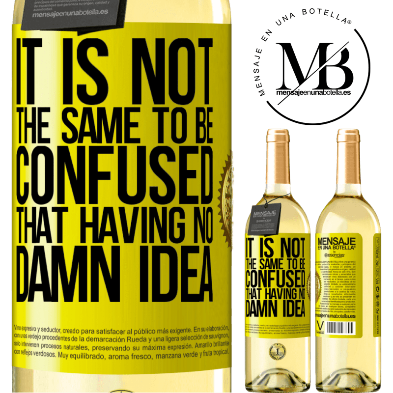 24,95 € Free Shipping | White Wine WHITE Edition It is not the same to be confused that having no damn idea Yellow Label. Customizable label Young wine Harvest 2020 Verdejo