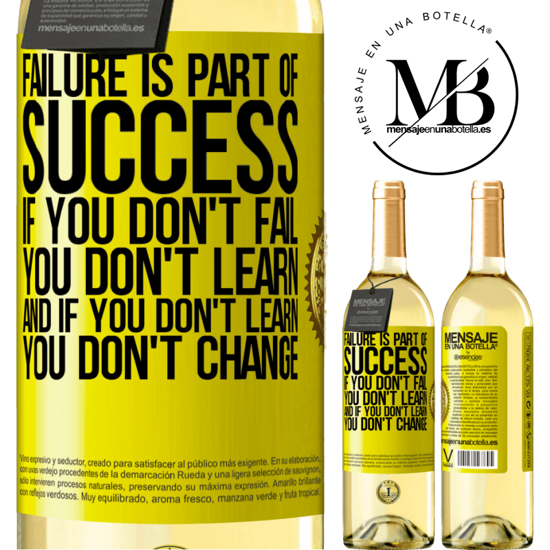 24,95 € Free Shipping | White Wine WHITE Edition Failure is part of success. If you don't fail, you don't learn. And if you don't learn, you don't change Yellow Label. Customizable label Young wine Harvest 2020 Verdejo