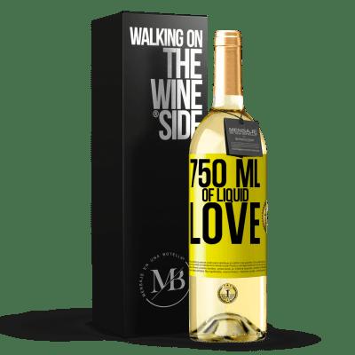 «750 ml of liquid love» WHITE Edition