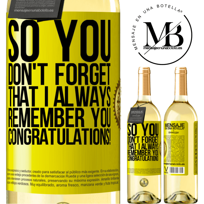 24,95 € Free Shipping | White Wine WHITE Edition So you don't forget that I always remember you. Congratulations! Yellow Label. Customizable label Young wine Harvest 2020 Verdejo