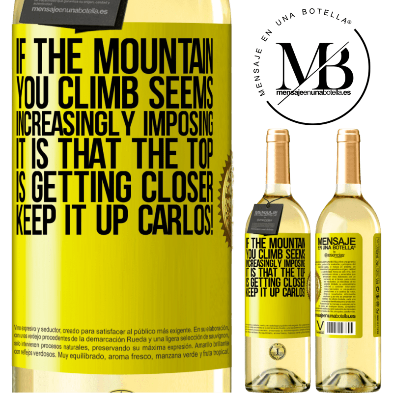 24,95 € Free Shipping   White Wine WHITE Edition If the mountain you climb seems increasingly imposing, it is that the top is getting closer. Keep it up Carlos! Yellow Label. Customizable label Young wine Harvest 2020 Verdejo