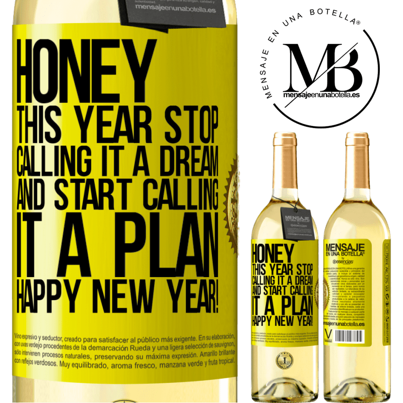 24,95 € Free Shipping | White Wine WHITE Edition Honey, this year stop calling it a dream and start calling it a plan. Happy New Year! Yellow Label. Customizable label Young wine Harvest 2020 Verdejo