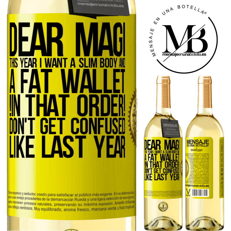 24,95 € Free Shipping | White Wine WHITE Edition Dear Magi, this year I want a slim body and a fat wallet. !In that order! Don't get confused like last year Yellow Label. Customizable label Young wine Harvest 2020 Verdejo