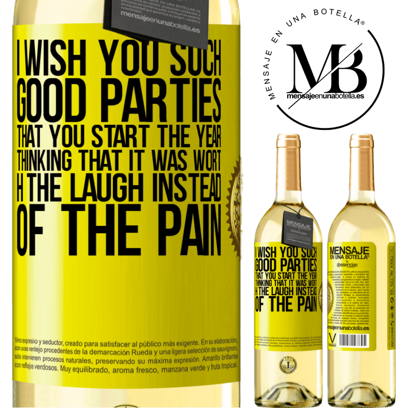 24,95 € Free Shipping | White Wine WHITE Edition I wish you such good parties, that you start the year thinking that it was worth the laugh instead of the pain Yellow Label. Customizable label Young wine Harvest 2020 Verdejo