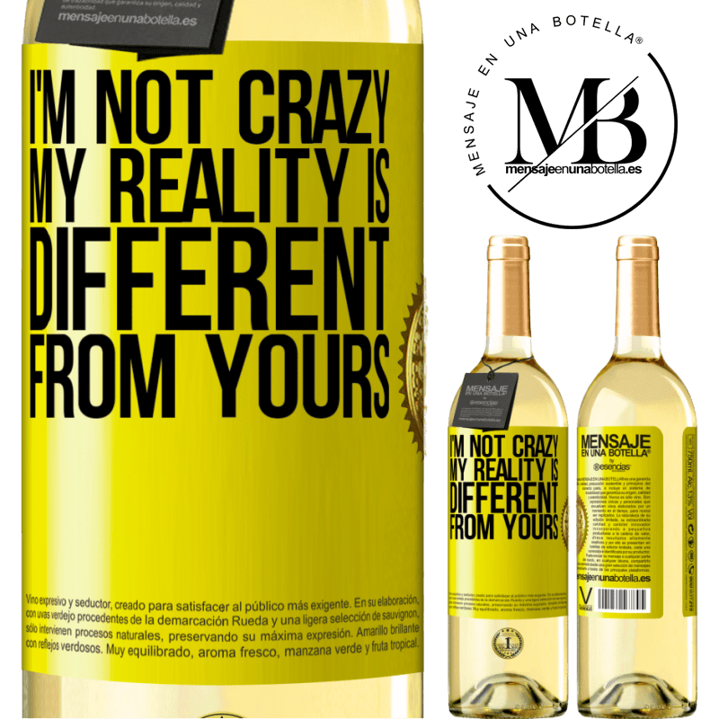 24,95 € Free Shipping   White Wine WHITE Edition I'm not crazy, my reality is different from yours Yellow Label. Customizable label Young wine Harvest 2020 Verdejo