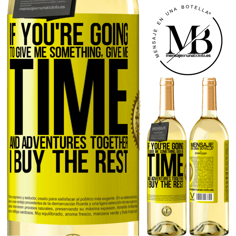 24,95 € Free Shipping | White Wine WHITE Edition If you're going to give me something, give me time and adventures together. I buy the rest Yellow Label. Customizable label Young wine Harvest 2020 Verdejo