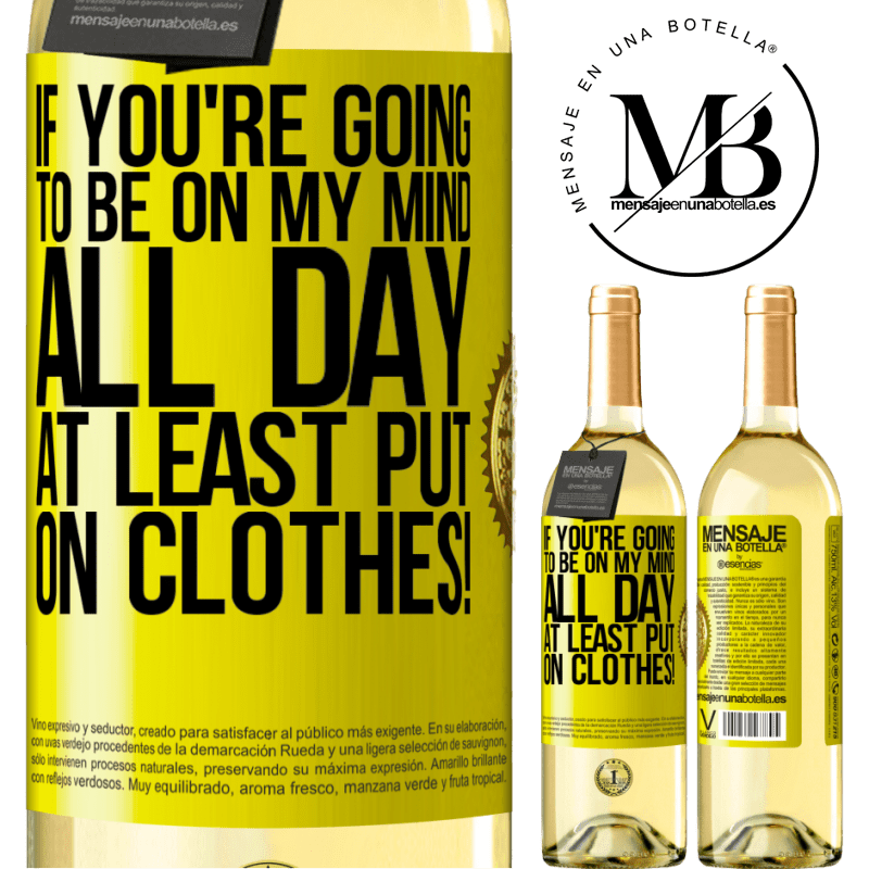 24,95 € Free Shipping | White Wine WHITE Edition If you're going to be on my mind all day, at least put on clothes! Yellow Label. Customizable label Young wine Harvest 2020 Verdejo