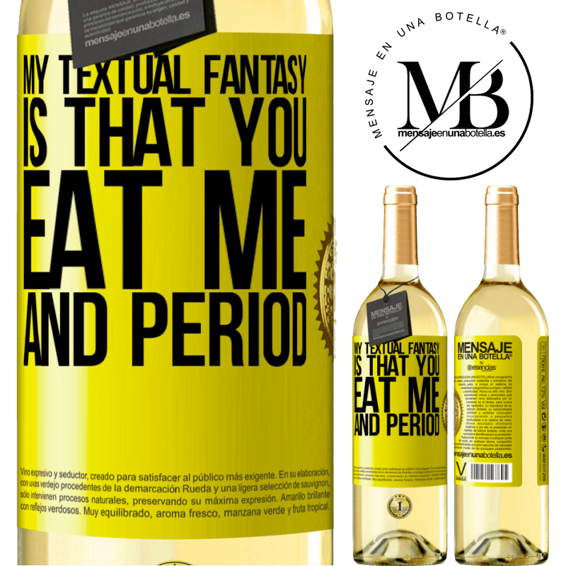24,95 € Free Shipping | White Wine WHITE Edition My textual fantasy is that you eat me and period Yellow Label. Customizable label Young wine Harvest 2020 Verdejo