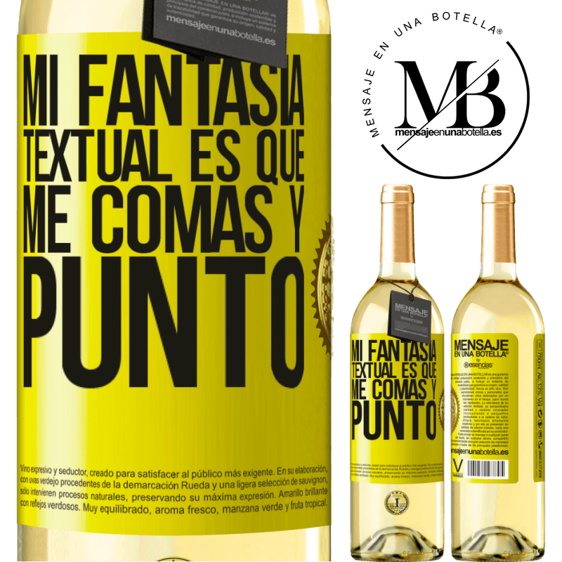 24,95 € Envío gratis | Vino Blanco Edición WHITE Mi fantasía textual es que me comas y punto Etiqueta Amarilla. Etiqueta personalizable Vino joven Cosecha 2020 Verdejo