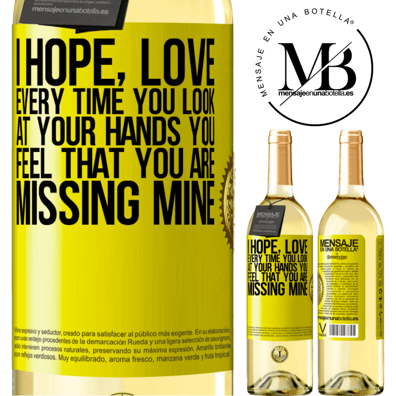 24,95 € Free Shipping | White Wine WHITE Edition I hope, love, every time you look at your hands you feel that you are missing mine Yellow Label. Customizable label Young wine Harvest 2020 Verdejo