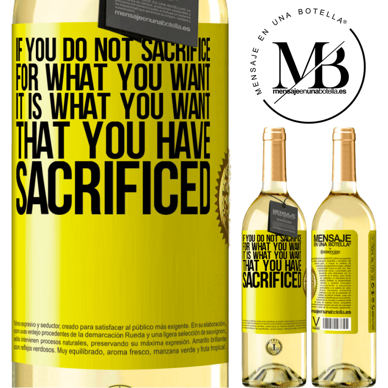 24,95 € Free Shipping | White Wine WHITE Edition If you do not sacrifice for what you want, it is what you want that you have sacrificed Yellow Label. Customizable label Young wine Harvest 2020 Verdejo