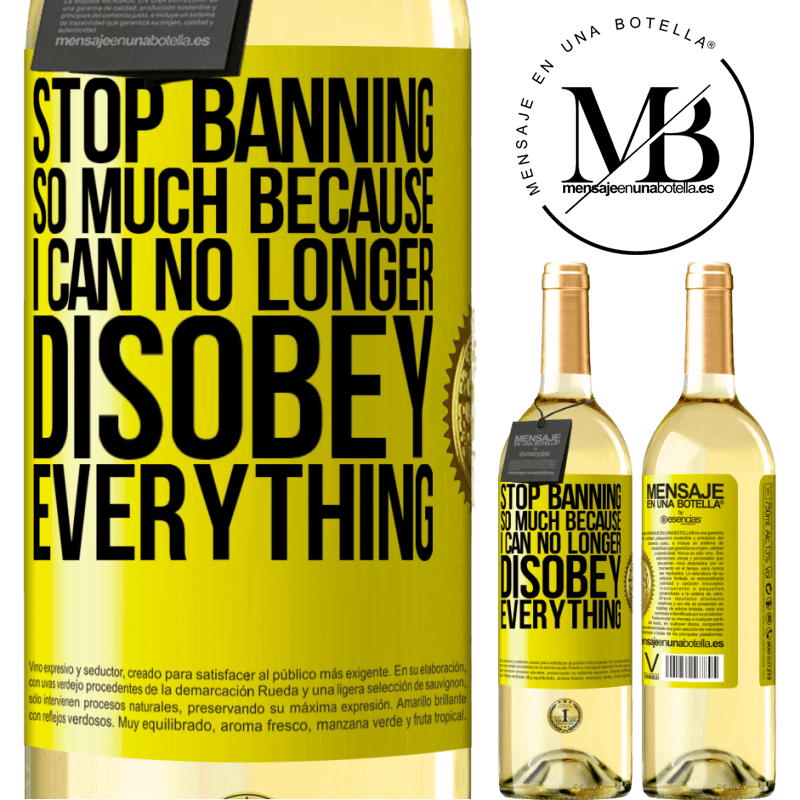 24,95 € Free Shipping | White Wine WHITE Edition Stop banning so much because I can no longer disobey everything Yellow Label. Customizable label Young wine Harvest 2020 Verdejo