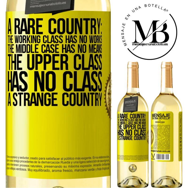 24,95 € Free Shipping | White Wine WHITE Edition A rare country: the working class has no works, the middle case has no means, the upper class has no class. A strange country Yellow Label. Customizable label Young wine Harvest 2020 Verdejo